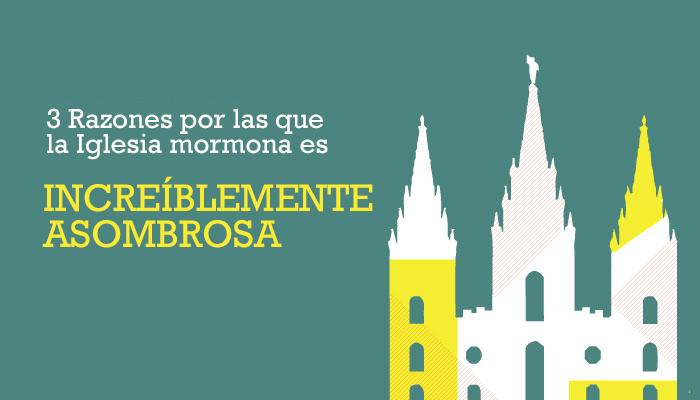 3 Razones por las que la Iglesia Mormona es increíblemente asombrosa