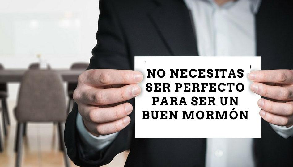 No necesitas ser perfecto para ser un buen mormón