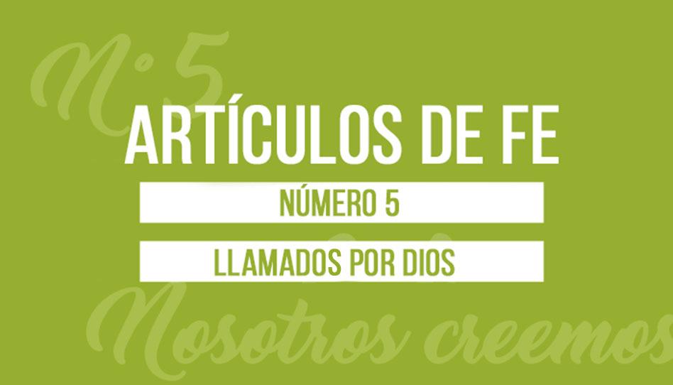 Artículos de Fe Parte Cinco: Llamados por Dios