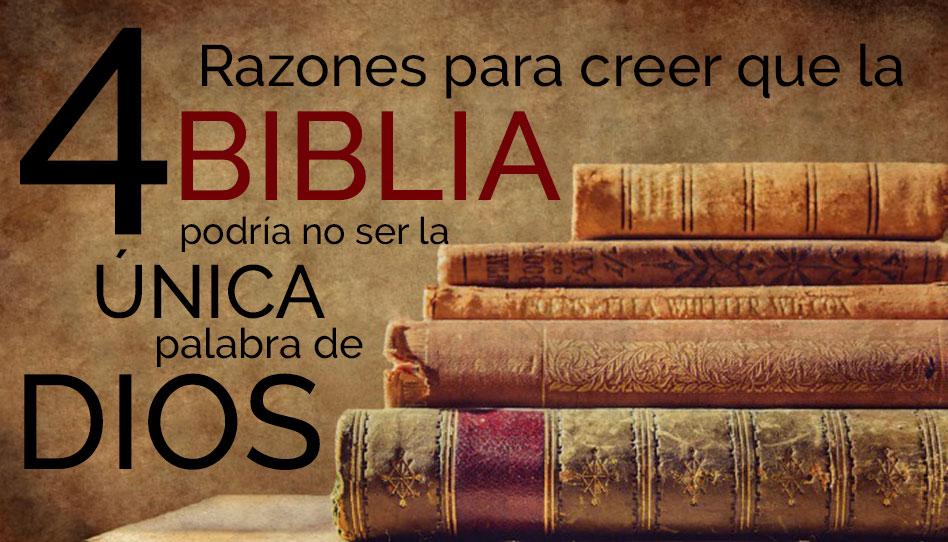 4 Razones para creer que la Biblia podría no ser la única palabra de Dios