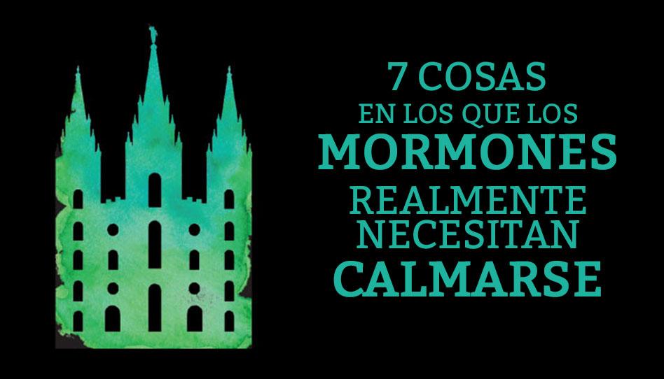 7 cosas en los que los mormones realmente necesitan calmarse