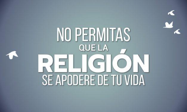 """""""No Permitas Que La Religión Se Apodere De Tu Vida"""""""