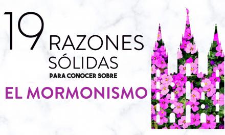 19 Razones sólidas para conocer sobre el mormonismo