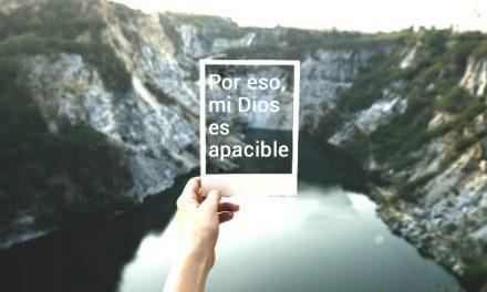 Por eso, mi Dios es apacible