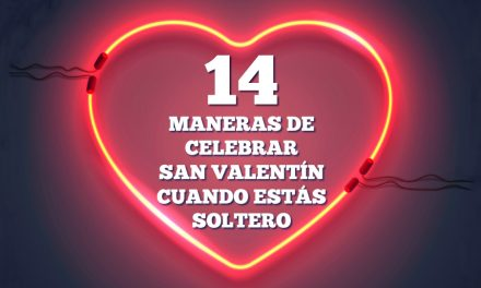 14 maneras de celebrar SanValentíncuando estás soltero